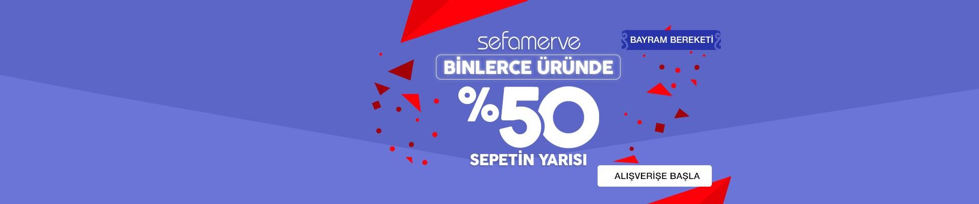 SEFAMERVE BİNLERCE ÜRÜNDE %50 SEPETİN YARISI
