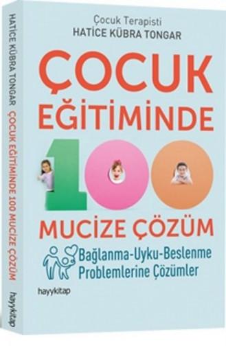 Hatice Kübra Tongar Çocuk Eğitiminde 100 Mucize Çözüm 9786059841580