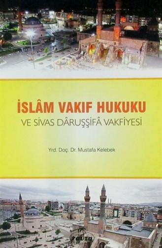 İslam Vakıf Hukuku Ve Sivas Daruşşifa Vakfiyesi 1138350