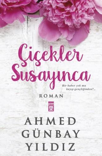 Çiçekler Susayınca Ahmed Günbay Yıldız 9789757544197