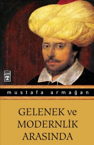 Gelenek Ve Modernlik Arasında Mustafa Armağan 9786050807653