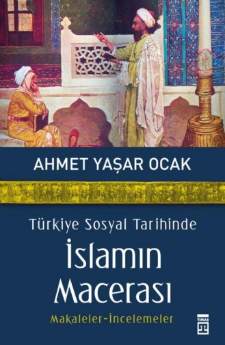 Türkiye Sosyal Tarihinde İslamın Macerası Ahmet Yaşar Ocak 9786051142913