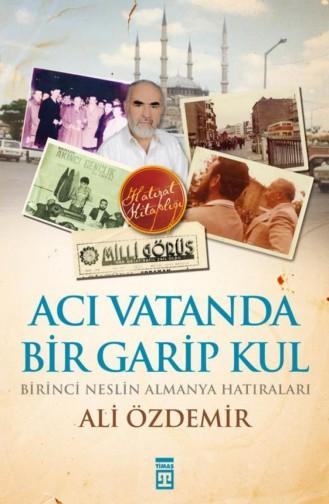 Acı Vatanda Bir Garip Kul Ali Özdemir 9786050816730