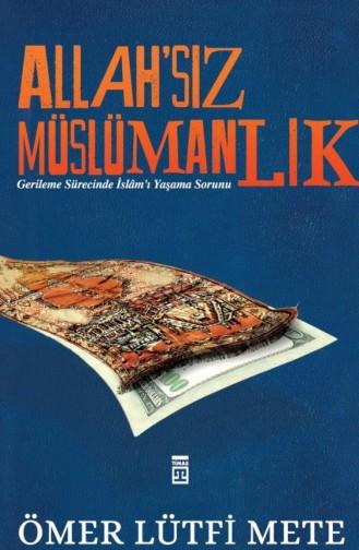 Allahsız Müslümanlık Ömer Lütfi Mete