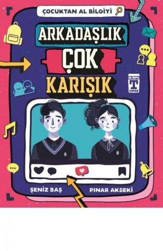 Arkadaşlık Çok Karışık Çocuktan Al Bilgiyi Pınar Akseki Şeniz Baş 9786050832259