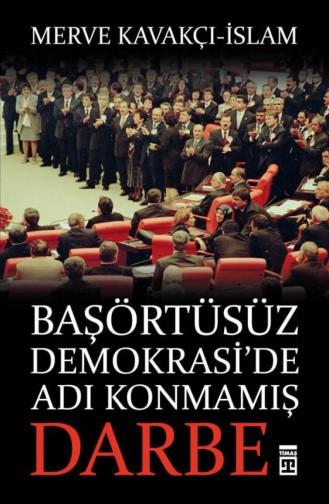 Başörtüsüz Demokraside Adı Konmamış Darbe Merve Kavakçı İslam