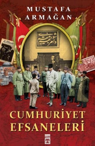 Cumhuriyet Efsaneleri Mustafa Armağan 9786050816556