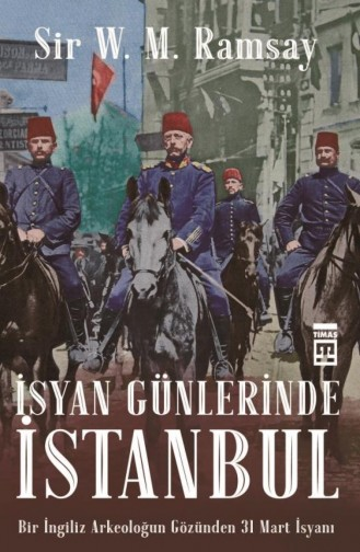 İsyan Günlerinde İstanbul Sir W M Ramsay 9786050830675
