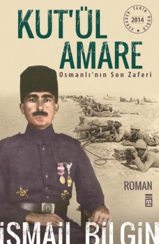 Kutül Amare Osmanlının Son Zaferi İsmail Bilgin İsmail Bilgin