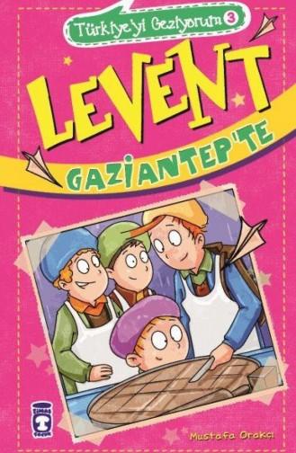 Levent Gaziantepte Türkiyeyi Geziyorum 3 Mustafa Orakçı 9786050817706