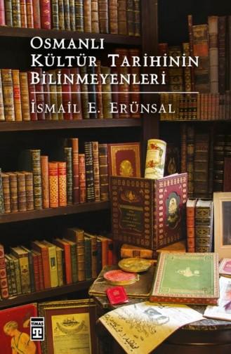 Osmanlı Kültür Tarihinin Bilinmeyenleri İsmail E Erünsal 9786050817997
