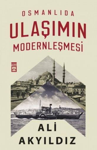 Osmanlıda Ulaşımın Modernleşmesi Ali Akyıldız 9786050831900