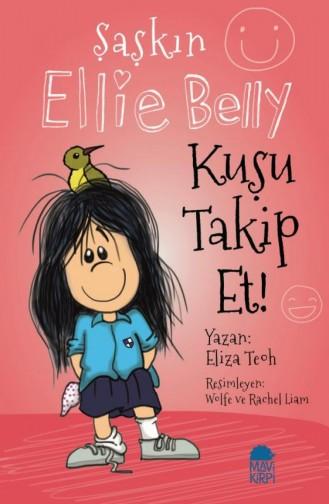 Şaşkın Ellie Belly Kuşu Takip Et Eliza Teoh 9786050826814