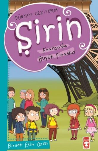 Şirin Fransada Büyük Fiyasko Dünyayı Geziyorum Birsen Ekim Özen 9786050826531