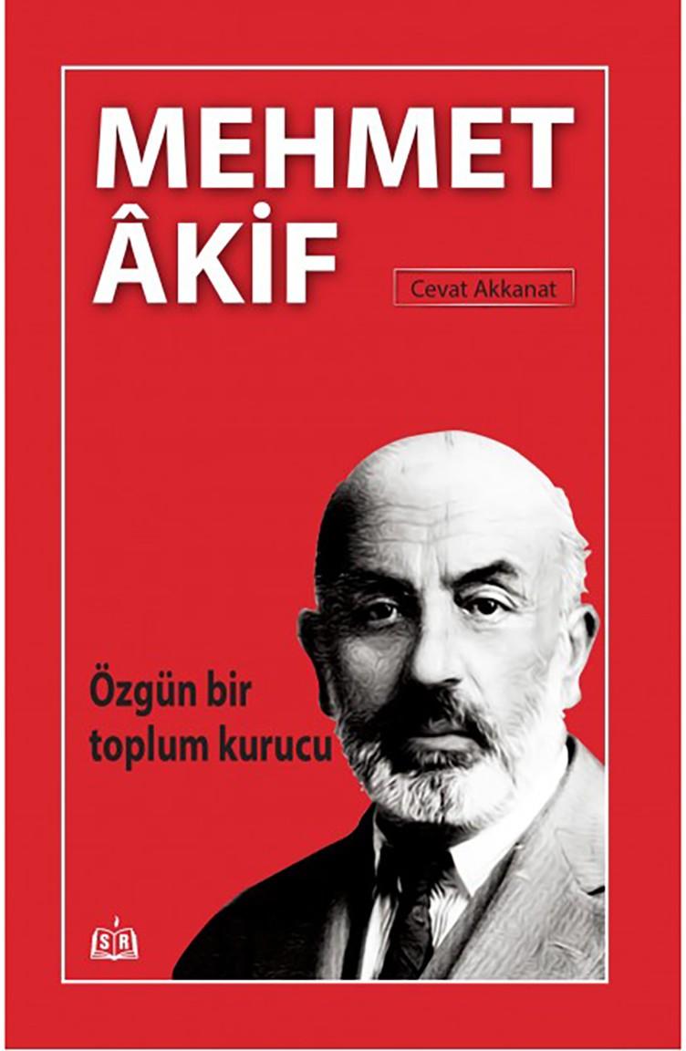 Cevat Akkanat Özgün Bir Toplum Kurucu Mehmet Akif | Sefamerve